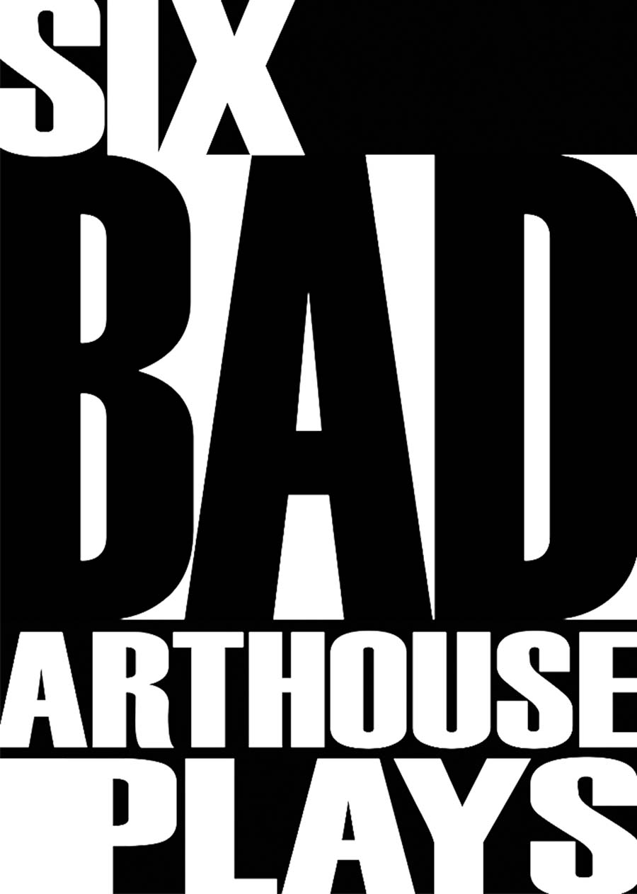 Six Bad Arthouse Plays: A review. Of sorts.