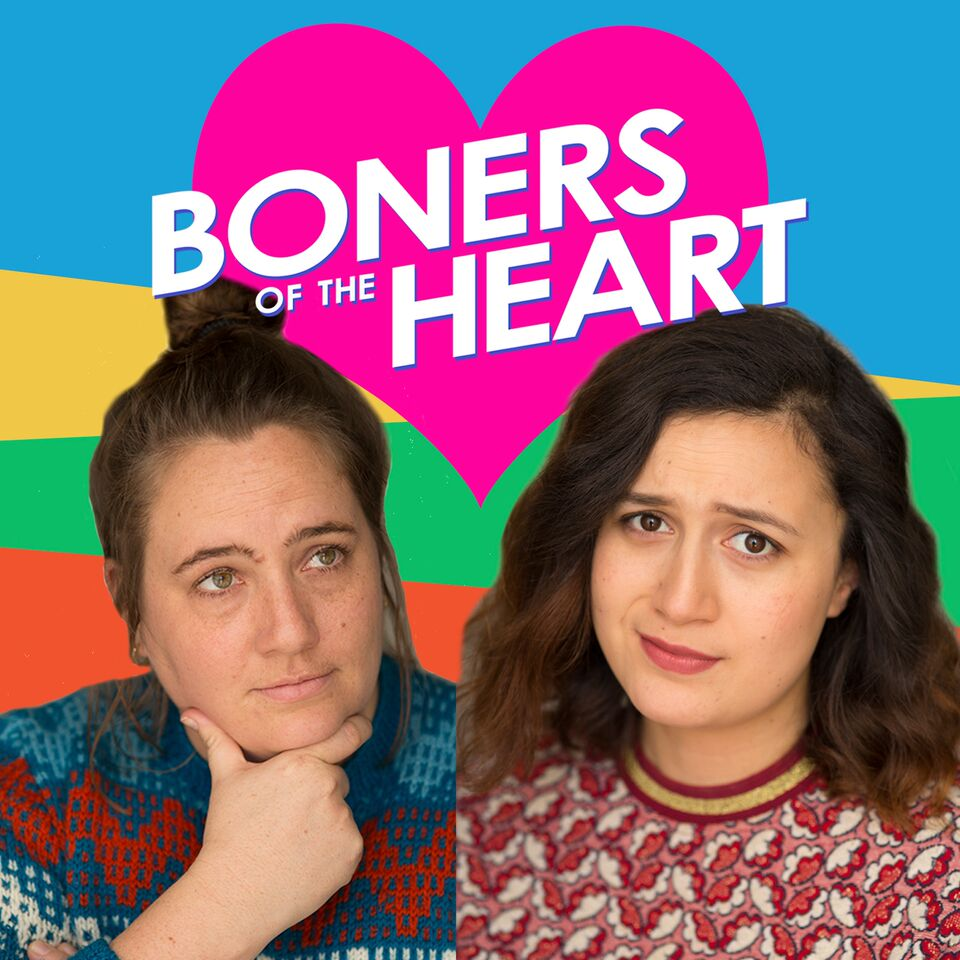 "Our Favourite New Podcast: ""Boners of the Heart"""